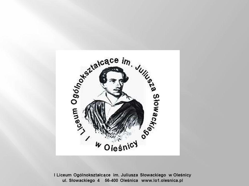 I Liceum Ogólnokształcące im. Juliusza Słowackiego w Oleśnicy ul. Słowackiego 4 56-400 Oleśnica www.lo1.olesnica. pl