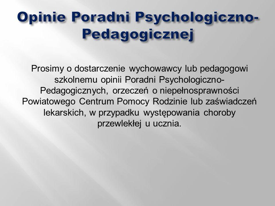 Prosimy o dostarczenie wychowawcy lub pedagogowi szkolnemu opinii Poradni Psychologiczno- Pedagogicznych, orzeczeń o niepełnosprawności Powiatowego Ce