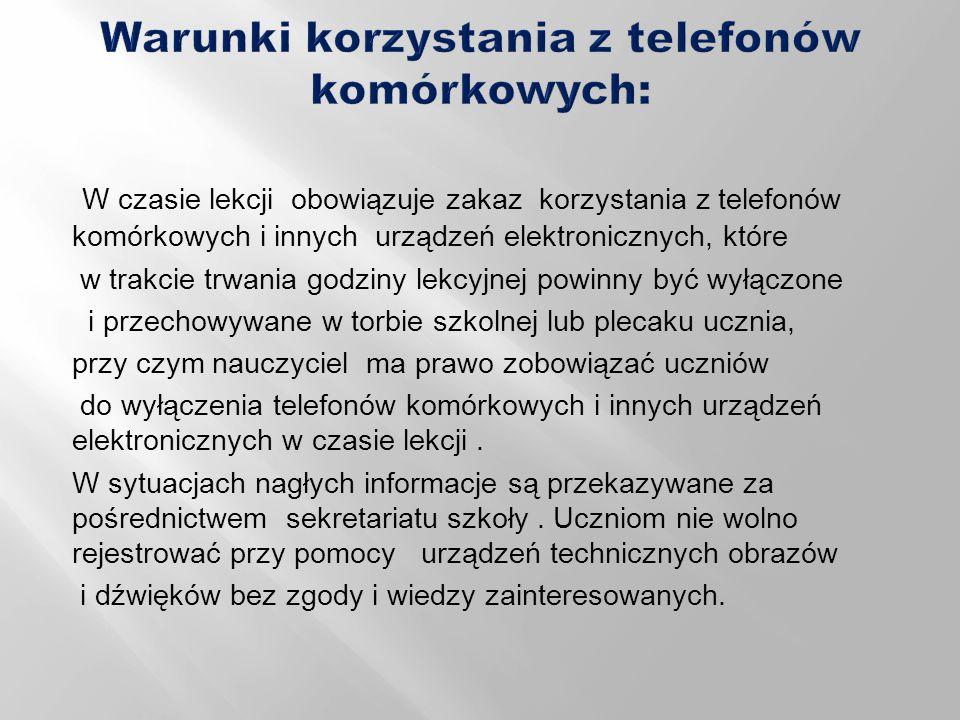 W czasie lekcji obowiązuje zakaz korzystania z telefonów komórkowych i innych urządzeń elektronicznych, które w trakcie trwania godziny lekcyjnej powi