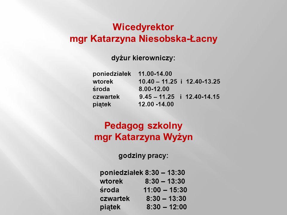 Wicedyrektor mgr Katarzyna Niesobska-Łacny dyżur kierowniczy: poniedziałek 11.00-14.00 wtorek 10.40 – 11.25 i 12.40-13.25 środa 8.00-12.00 czwartek 9.