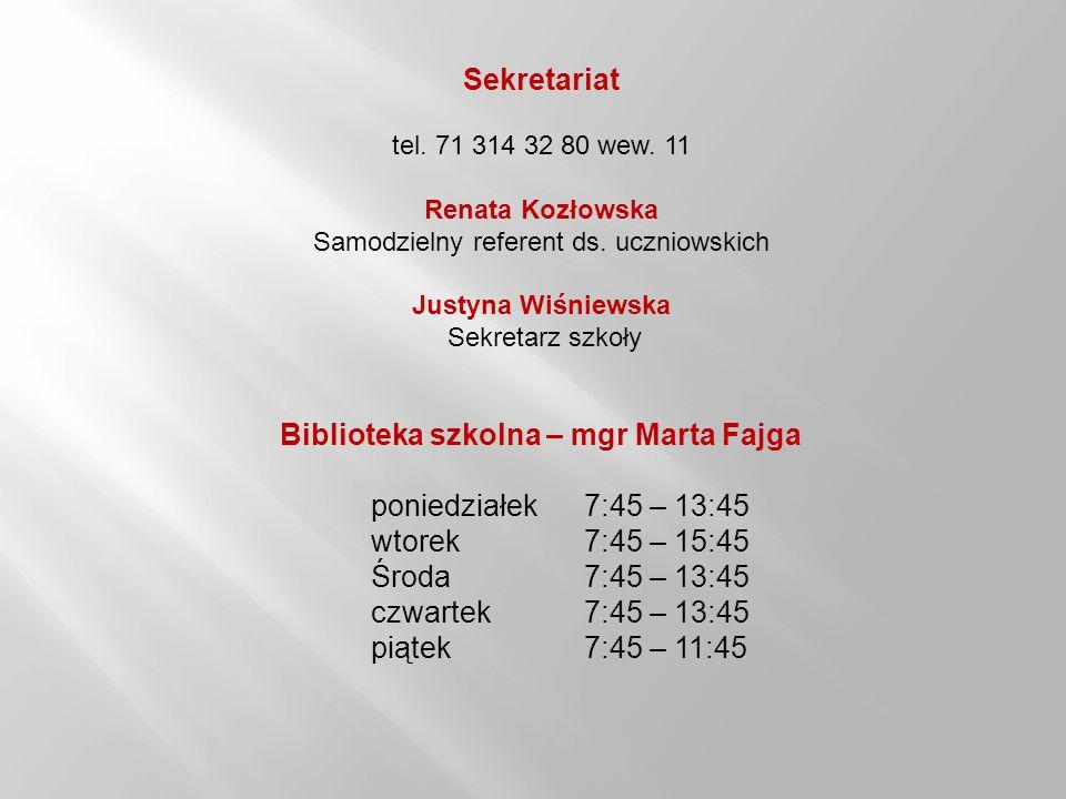 Sekretariat tel. 71 314 32 80 wew. 11 Renata Kozłowska Samodzielny referent ds. uczniowskich Justyna Wiśniewska Sekretarz szkoły Biblioteka szkolna –