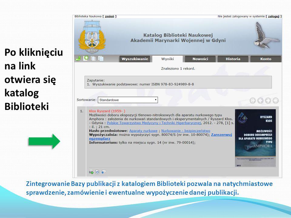 Po kliknięciu na link otwiera się katalog Biblioteki Zintegrowanie Bazy publikacji z katalogiem Biblioteki pozwala na natychmiastowe sprawdzenie, zamó