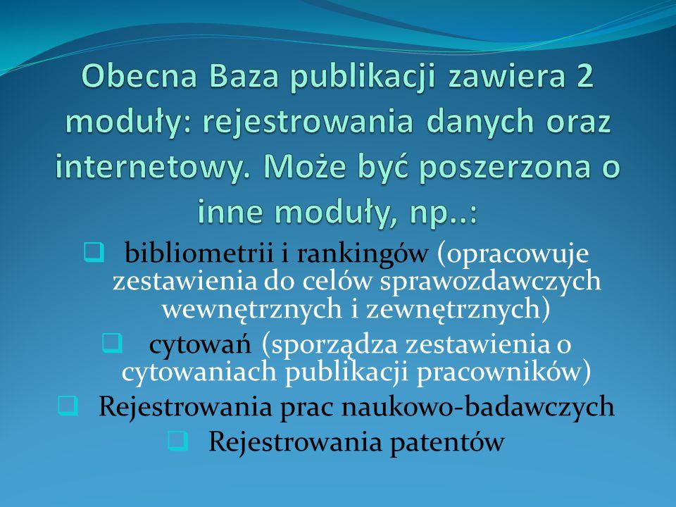  bibliometrii i rankingów (opracowuje zestawienia do celów sprawozdawczych wewnętrznych i zewnętrznych)  cytowań (sporządza zestawienia o cytowaniac
