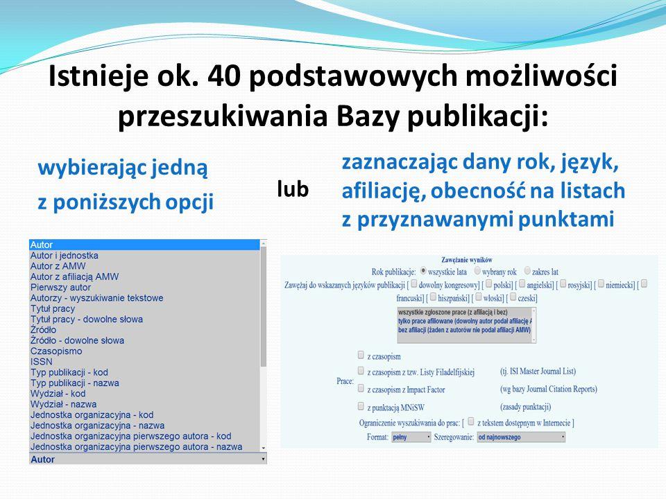 Istnieje ok. 40 podstawowych możliwości przeszukiwania Bazy publikacji: wybierając jedną z poniższych opcji zaznaczając dany rok, język, afiliację, ob