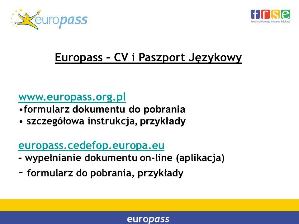 Europass – CV i Paszport Językowy www.europass.org.pl formularz dokumentu do pobrania szczegółowa instrukcja, przykłady europass.cedefop.europa.eu eur