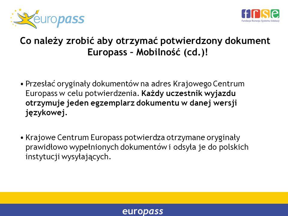 europass Co należy zrobić aby otrzymać potwierdzony dokument Europass – Mobilność (cd.)! Przesłać oryginały dokumentów na adres Krajowego Centrum Euro