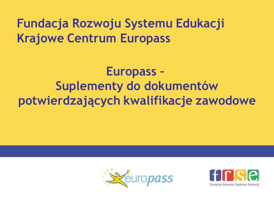 Europass – Suplementy do dokumentów potwierdzających kwalifikacje zawodowe Fundacja Rozwoju Systemu Edukacji Krajowe Centrum Europass