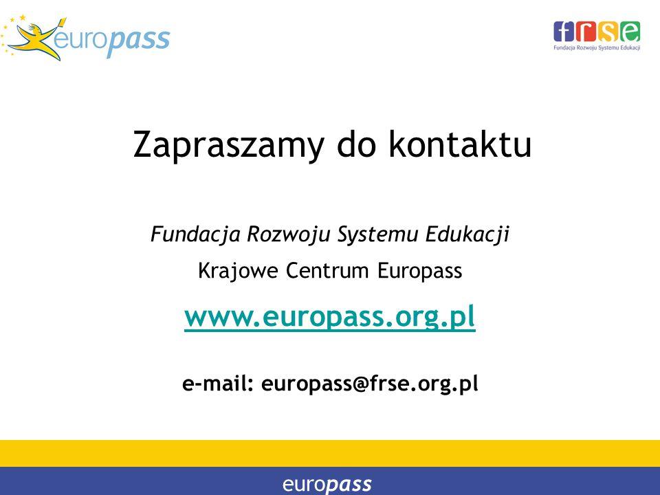 Zapraszamy do kontaktu europass Fundacja Rozwoju Systemu Edukacji Krajowe Centrum Europass www.europass.org.pl e-mail: europass@frse.org.pl