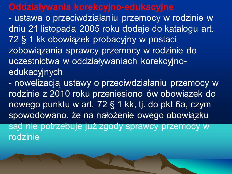 Oddziaływania korekcyjno-edukacyjne - ustawa o przeciwdziałaniu przemocy w rodzinie w dniu 21 listopada 2005 roku dodaje do katalogu art. 72 § 1 kk ob