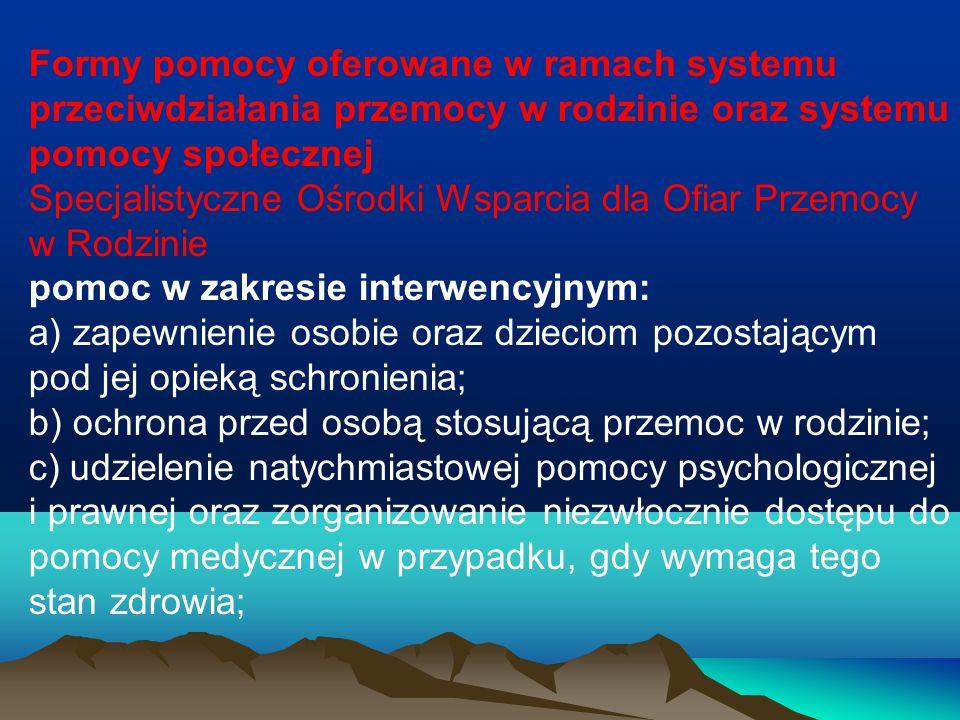 Formy pomocy oferowane w ramach systemu przeciwdziałania przemocy w rodzinie oraz systemu pomocy społecznej Specjalistyczne Ośrodki Wsparcia dla Ofiar