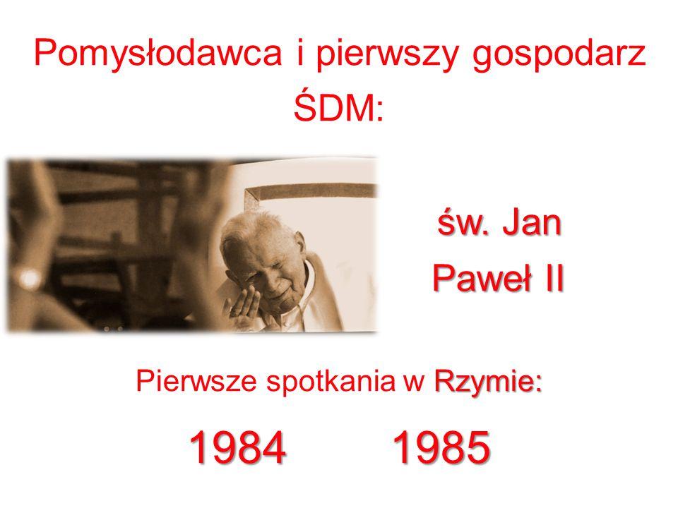 Pomysłodawca i pierwszy gospodarz ŚDM: św. Jan Paweł II Rzymie: Pierwsze spotkania w Rzymie: 1984 1985