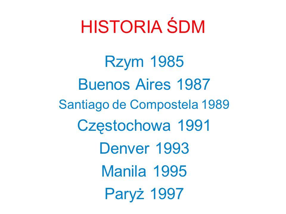 HISTORIA ŚDM Rzym 1985 Buenos Aires 1987 Santiago de Compostela 1989 Częstochowa 1991 Denver 1993 Manila 1995 Paryż 1997
