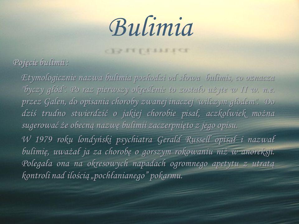 Bulimia Pojęcie bulimii : Etymologicznie nazwa bulimia pochodzi od słowa bulimis, co oznacza