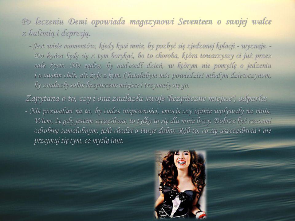 Po leczeniu Demi opowiada magazynowi Seventeen o swojej walce z bulimią i depresją. Po leczeniu Demi opowiada magazynowi Seventeen o swojej walce z bu