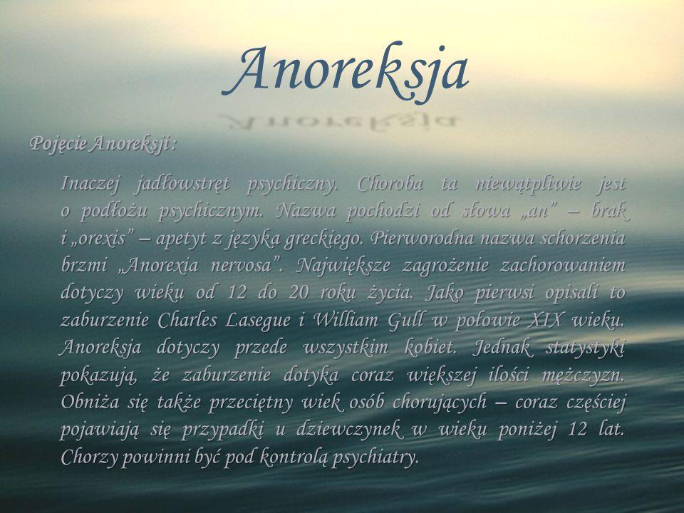 """Anoreksja Pojęcie Anoreksji : Inaczej jadłowstręt psychiczny. Choroba ta niewątpliwie jest o podłożu psychicznym. Nazwa pochodzi od słowa """"an"""" – brak"""