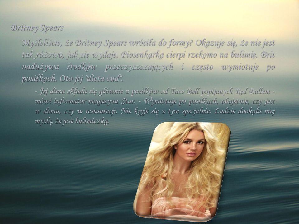 Britney Spears Myśleliście, że Britney Spears wróciła do formy? Okazuje się, że nie jest tak różowo, jak się wydaje. Piosenkarka cierpi rzekomo na bul