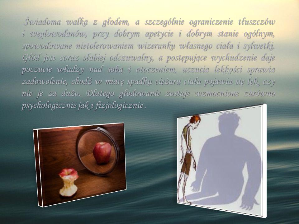 Mimo złego obchodzenia się ze sobą i braku pożywienia anorektyczka długo pozostaje nadzwyczaj dynamiczna i aktywna, przez co znaczny nieraz spadek wagi nie wzbudza niepokoju otoczenia.