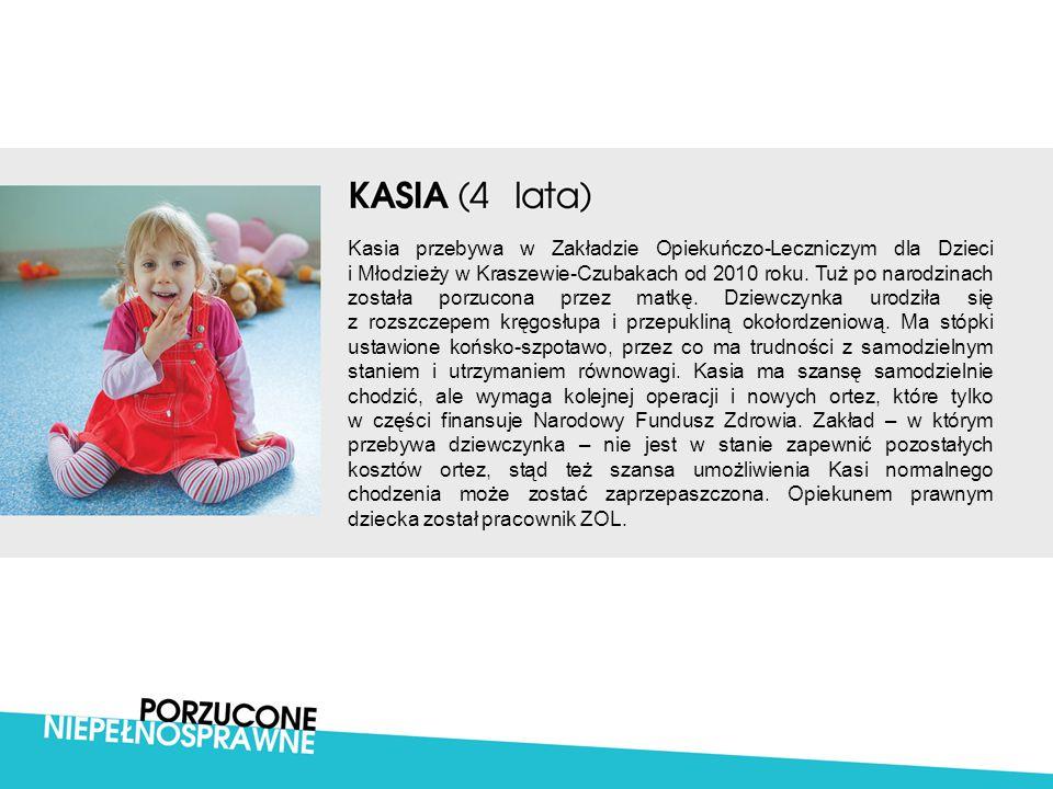 Kasia przebywa w Zakładzie Opiekuńczo-Leczniczym dla Dzieci i Młodzieży w Kraszewie-Czubakach od 2010 roku. Tuż po narodzinach została porzucona przez