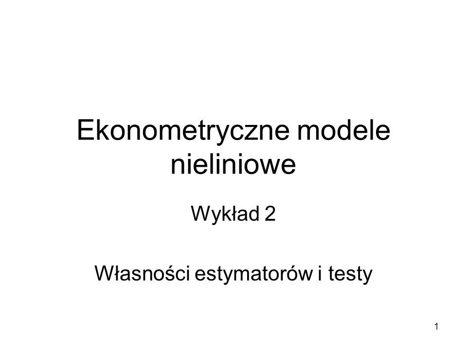 1 Ekonometryczne modele nieliniowe Wykład 2 Własności estymatorów i testy