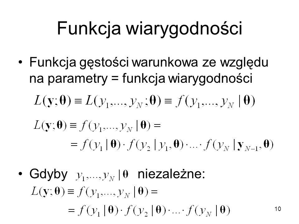 10 Funkcja wiarygodności Funkcja gęstości warunkowa ze względu na parametry = funkcja wiarygodności Gdyby niezależne: