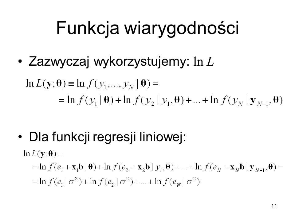 11 Funkcja wiarygodności Zazwyczaj wykorzystujemy: ln L Dla funkcji regresji liniowej: