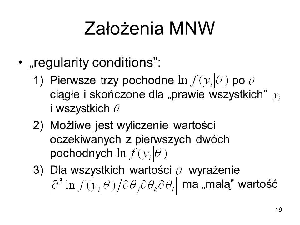 """Założenia MNW """"regularity conditions"""": 1)Pierwsze trzy pochodne po ciągłe i skończone dla """"prawie wszystkich"""" i wszystkich 2)Możliwe jest wyliczenie w"""