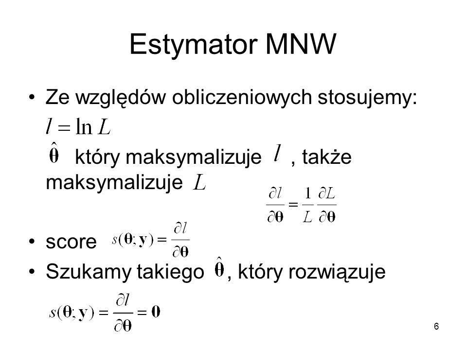 6 Estymator MNW Ze względów obliczeniowych stosujemy: który maksymalizuje, także maksymalizuje score Szukamy takiego, który rozwiązuje