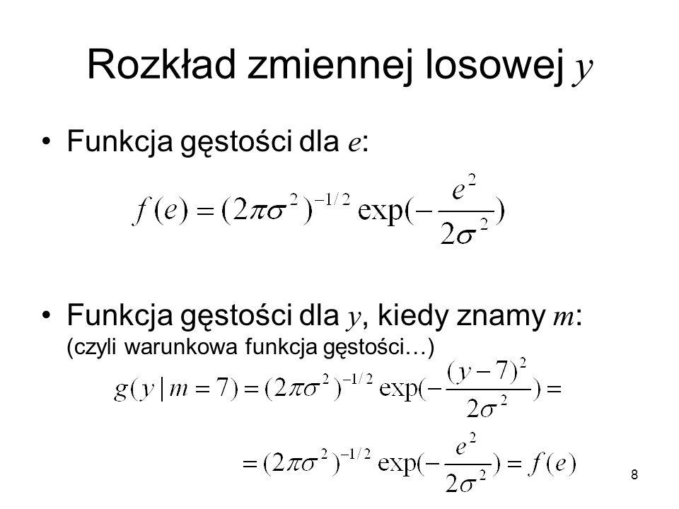 8 Rozkład zmiennej losowej y Funkcja gęstości dla e : Funkcja gęstości dla y, kiedy znamy m : (czyli warunkowa funkcja gęstości…)