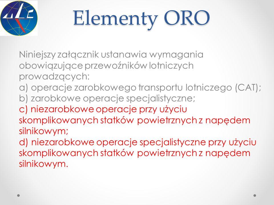 Elementy ORO Niniejszy załącznik ustanawia wymagania obowiązujące przewoźników lotniczych prowadzących: a) operacje zarobkowego transportu lotniczego