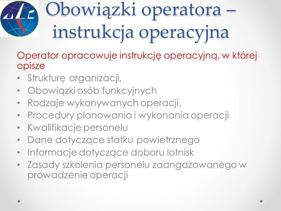 Obowiązki operatora – instrukcja operacyjna Operator opracowuje instrukcję operacyjną, w której opisze Strukturę organizacji, Obowiązki osób funkcyjny