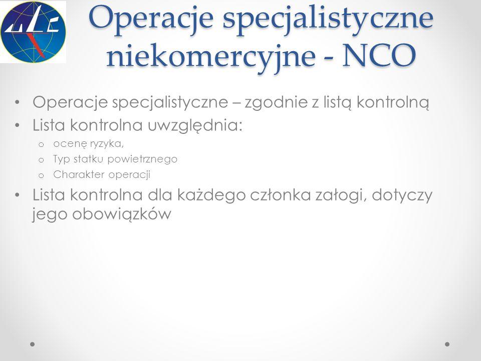 Operacje specjalistyczne niekomercyjne - NCO Operacje specjalistyczne – zgodnie z listą kontrolną Lista kontrolna uwzględnia: o ocenę ryzyka, o Typ st