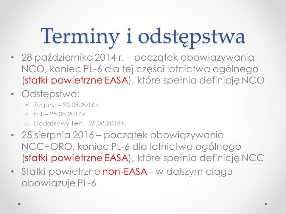 Terminyi odstępstwa 28 października 2014 r. – początek obowiązywania NCO, koniec PL-6 dla tej części lotnictwa ogólnego (statki powietrzne EASA), któr