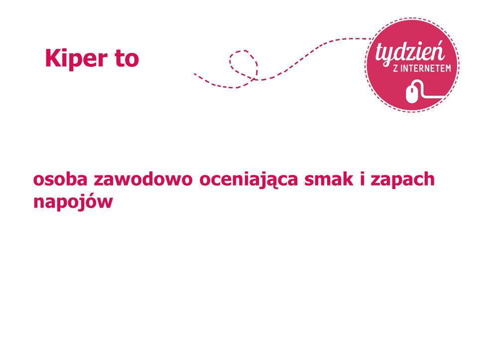Kiper to osoba zawodowo oceniająca smak i zapach napojów