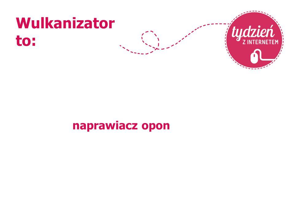 Wulkanizator to: naprawiacz opon