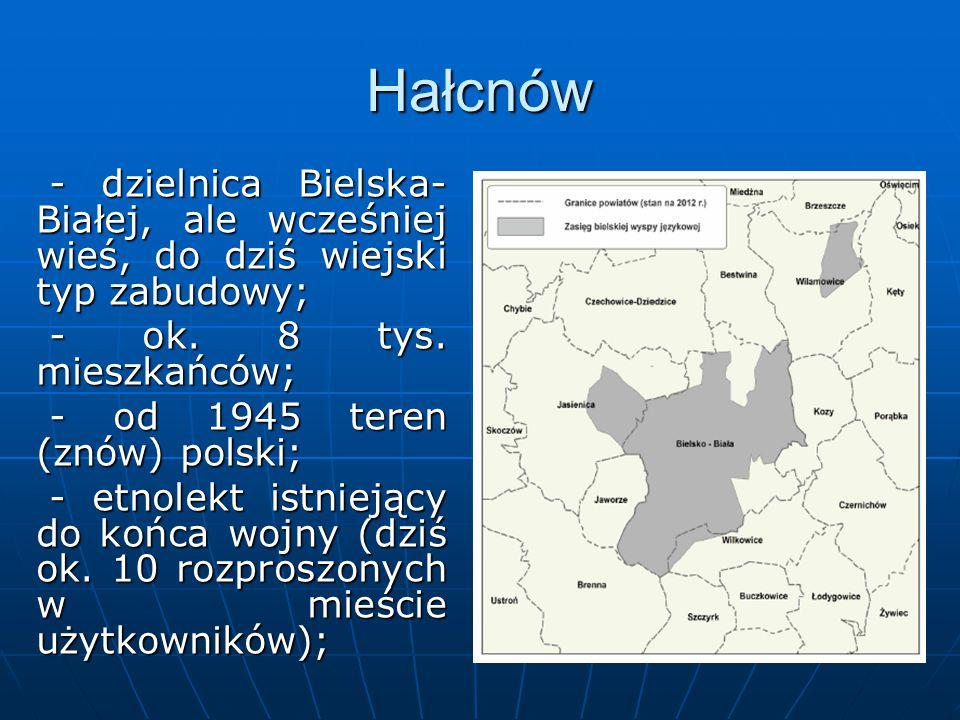 Hałcnów - dzielnica Bielska- Białej, ale wcześniej wieś, do dziś wiejski typ zabudowy; - dzielnica Bielska- Białej, ale wcześniej wieś, do dziś wiejski typ zabudowy; - ok.