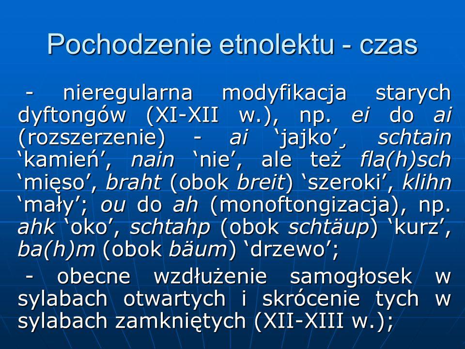 Pochodzenie etnolektu - czas - nieregularna modyfikacja starych dyftongów (XI-XII w.), np.