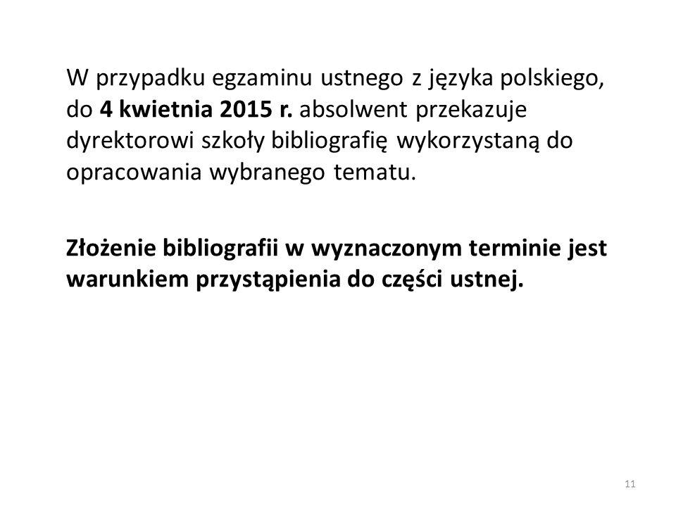 W przypadku egzaminu ustnego z języka polskiego, do 4 kwietnia 2015 r. absolwent przekazuje dyrektorowi szkoły bibliografię wykorzystaną do opracowani