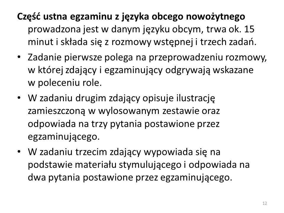 Część ustna egzaminu z języka obcego nowożytnego prowadzona jest w danym języku obcym, trwa ok. 15 minut i składa się z rozmowy wstępnej i trzech zada