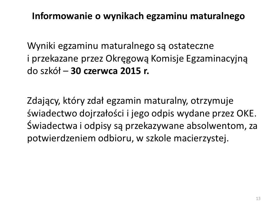 Informowanie o wynikach egzaminu maturalnego Wyniki egzaminu maturalnego są ostateczne i przekazane przez Okręgową Komisje Egzaminacyjną do szkół – 30 czerwca 2015 r.