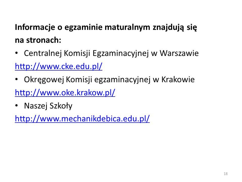 Informacje o egzaminie maturalnym znajdują się na stronach: Centralnej Komisji Egzaminacyjnej w Warszawie http://www.cke.edu.pl/ Okręgowej Komisji egzaminacyjnej w Krakowie http://www.oke.krakow.pl/ Naszej Szkoły http://www.mechanikdebica.edu.pl/ 18