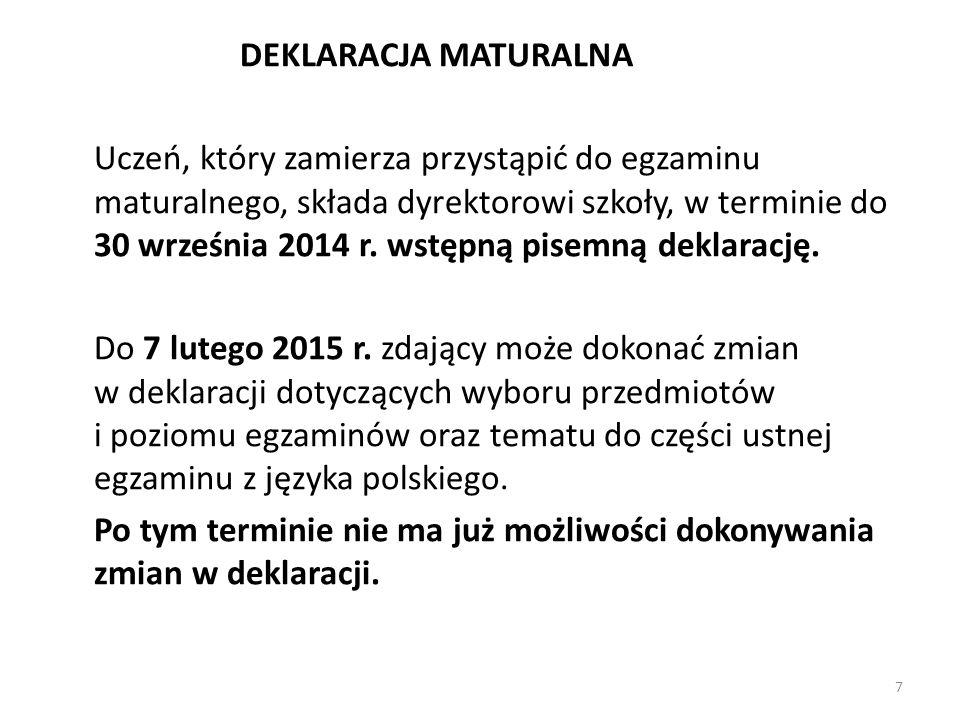 DEKLARACJA MATURALNA Uczeń, który zamierza przystąpić do egzaminu maturalnego, składa dyrektorowi szkoły, w terminie do 30 września 2014 r. wstępną pi