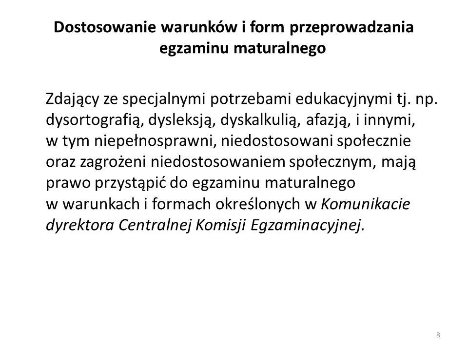 Dostosowanie warunków i form przeprowadzania egzaminu maturalnego Zdający ze specjalnymi potrzebami edukacyjnymi tj. np. dysortografią, dysleksją, dys