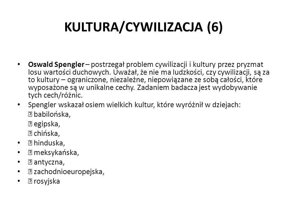 KULTURA/CYWILIZACJA (6) Oswald Spengler – postrzegał problem cywilizacji i kultury przez pryzmat losu wartości duchowych. Uważał, że nie ma ludzkości,