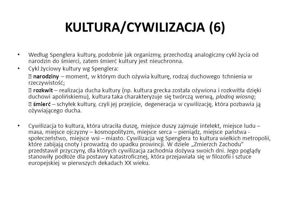 KULTURA/CYWILIZACJA (6) Według Spenglera kultury, podobnie jak organizmy, przechodzą analogiczny cykl życia od narodzin do śmierci, zatem śmierć kultu