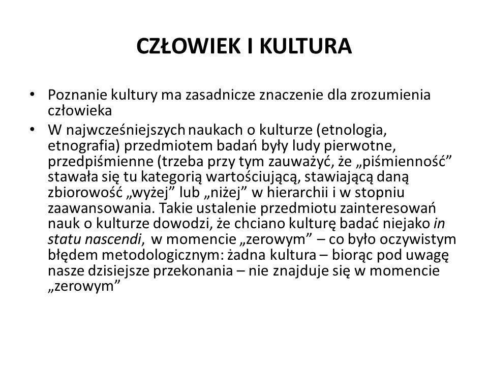 CZŁOWIEK I KULTURA Poznanie kultury ma zasadnicze znaczenie dla zrozumienia człowieka W najwcześniejszych naukach o kulturze (etnologia, etnografia) p