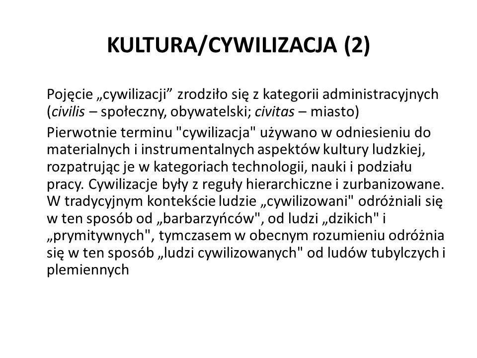 """KULTURA/CYWILIZACJA (2) Pojęcie """"cywilizacji"""" zrodziło się z kategorii administracyjnych (civilis – społeczny, obywatelski; civitas – miasto) Pierwotn"""