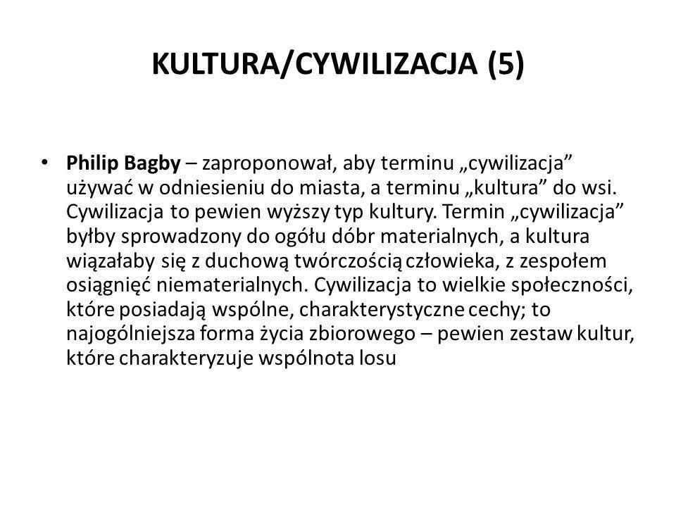 """KULTURA/CYWILIZACJA (5) Philip Bagby – zaproponował, aby terminu """"cywilizacja"""" używać w odniesieniu do miasta, a terminu """"kultura"""" do wsi. Cywilizacja"""