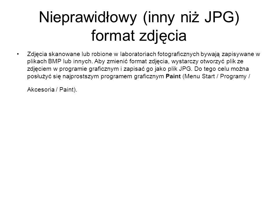 Nieprawidłowy (inny niż JPG) format zdjęcia Zdjęcia skanowane lub robione w laboratoriach fotograficznych bywają zapisywane w plikach BMP lub innych.