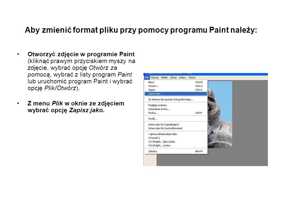 Aby zmienić format pliku przy pomocy programu Paint należy: Otworzyć zdjęcie w programie Paint (kliknąć prawym przyciskiem myszy na zdjęcie, wybrać opcję Otwórz za pomocą, wybrać z listy program Paint lub uruchomić program Paint i wybrać opcję Plik/Otwórz).
