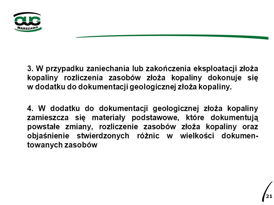 3. W przypadku zaniechania lub zakończenia eksploatacji złoża kopaliny rozliczenia zasobów złoża kopaliny dokonuje się w dodatku do dokumentacji geolo